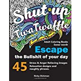 Adult Coloring Books Swear words: Shut up twatwaffle : Escape the Bullshit of your day : Stress Relieving Swear Words black background Designs