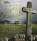 Lost Gold of the Dark Ages, Caroline Alexander, 1426208146