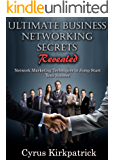 Ultimate Business Networking Secrets Revealed: Network Marketing Techniques to Jump Start Your Success (Cyrus Kirkpatrick Lifestyle Design Book 12) (English Edition)