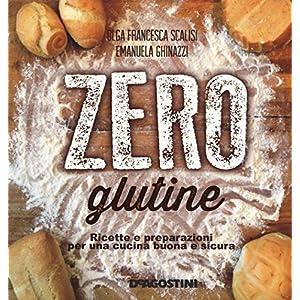Zero glutine Ricette e preparazioni per una cucina buona