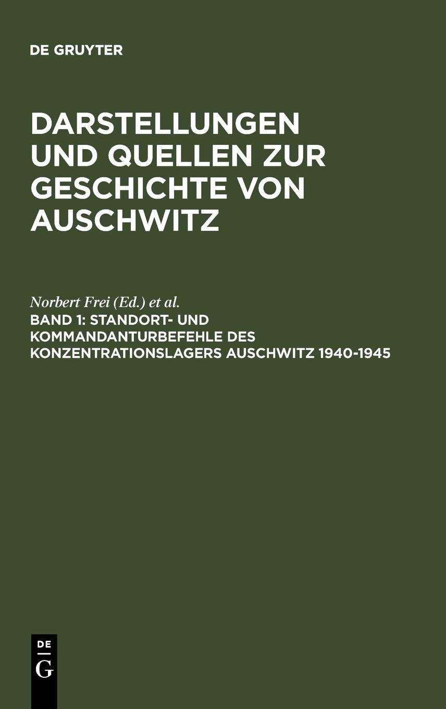 Darstellungen und Quellen zur Geschichte von Auschwitz: Standort- und Kommandanturbefehle des Konzentrationslagers Auschwitz 1940-1945 (SAP Excellence, Band 1)