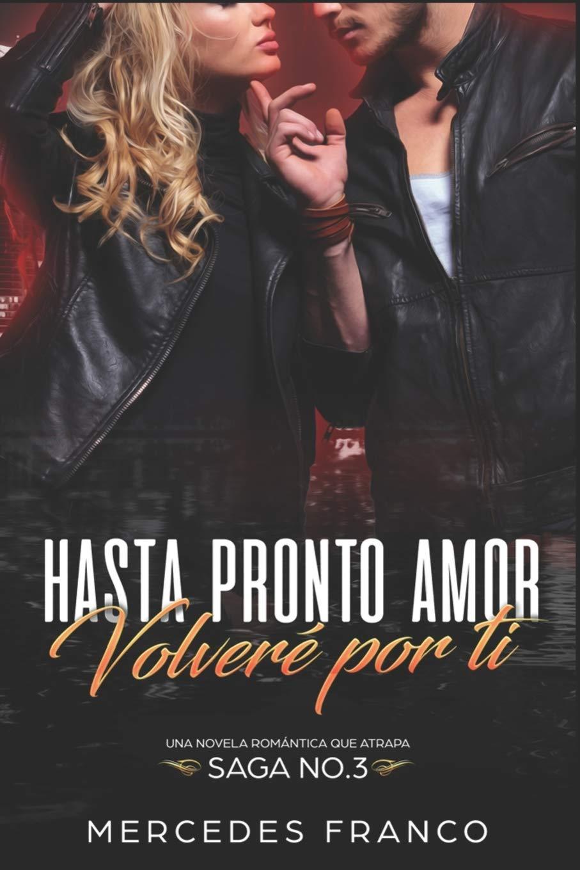 Hasta Pronto Amor. Volveré Por Ti Libro 3 : Una Novela Romántica ...