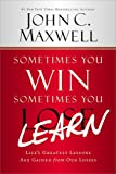 Sometimes You Win-Sometimes You Learn: Life's Greatest Lessons Are Gained from Our Losses