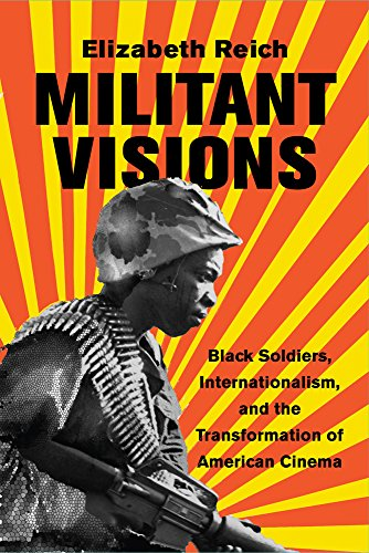 Militant Visions: Black Soldiers, Internationalism, and the Transformation of American Cinema