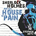 Sherlock Holmes and the House of Pain Audiobook by Steve Seitz Narrated by Steve White