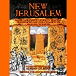 New Jerusalem: Sacred Geometry, Knights Templar, Freemasons and the Creation of Heaven on Earth | Adrian Gilbert