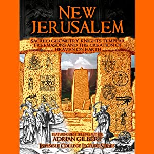 New Jerusalem: Sacred Geometry, Knights Templar, Freemasons and the Creation of Heaven on Earth Speech