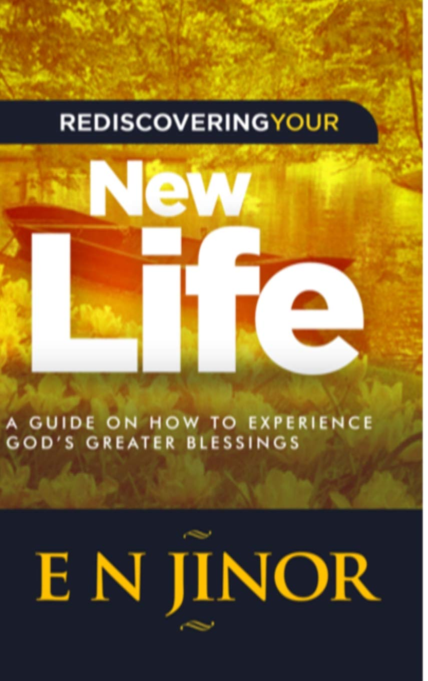 Read Online Rediscovering Your New Life: A Guide on How to Experience God's Greater Blessings pdf epub