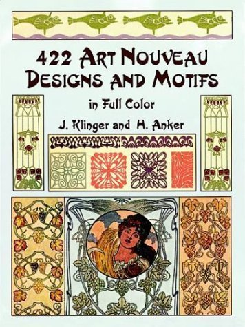 422 Art Nouveau Designs and Motifs in Full Color (Dover Pictorial Archives) by Klinger, J., Anker, H. (1999) Paperback