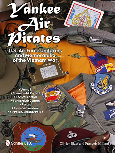 Yankee Air Pirates: U.S. Air Force Uniforms and Memorabilia of the Vietnam War: Vol.1: Command & Control • Tactical Control • Forward Air Control • ... Warfare • Air Police/Security Police -