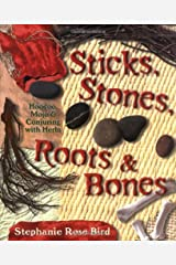 Sticks, Stones, Roots & Bones: Hoodoo, Mojo & Conjuring with Herbs Kindle Edition