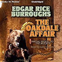 The Oakdale Affair: The Mucker Series, Book 3 Audiobook by Edgar Rice Burroughs Narrated by Gene Engene