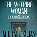 The Weeping Woman: The Bedford Green Mysteries | Michael Kilian