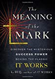 img - for The Meaning of the Mark: Discover the Mysterious Success Power Behind the Classic It Works book / textbook / text book