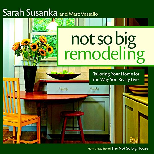 Not So Big Remodeling: Tailoring Your Home for the Way You Really Live by Taunton Press