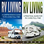 RV Living: A Comprehensive and Practical Guide to RV Living Full-time | Matt Jones
