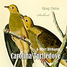 Carolina Turtledove and Other Birdsongs Performance by Greg Cetus Narrated by Turtledove Carolina