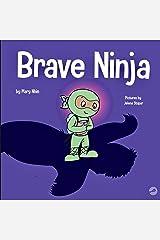 Brave Ninja : A Children's Book About Courage (Ninja Life Hacks 23) Kindle Edition