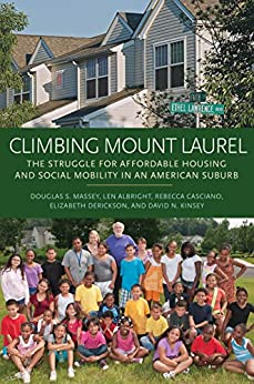 Climbing Mount Laurel: The Struggle for Affordable Housing and Social Mobility in an American Suburb by [Massey, Douglas S., Albright, Len, Casciano, Rebecca, Derickson, Elizabeth, Kinsey, David N.]