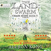 The Land: Swarm: Chaos Seeds, Book 5 Audiobook by Aleron Kong Narrated by Nick Podehl