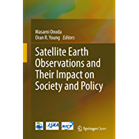 Satellite Earth Observations and Their Impact on Society and Policy (English Edition)