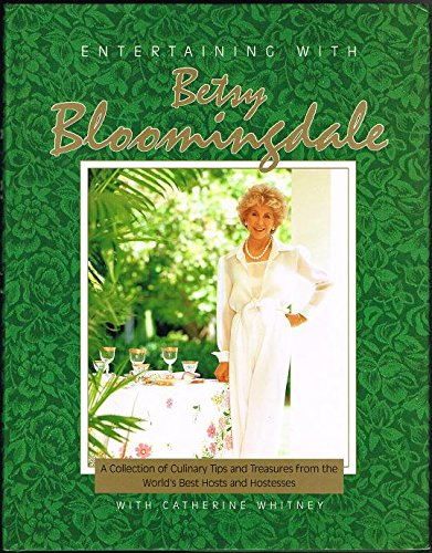Entertaining With Betsy Bloomingdale  A Collection Of Culinary Tips And Treasures From The Worlds Best Hosts And Hostesses