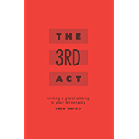 The Third Act: Writing a Great Ending to Your Screenplay