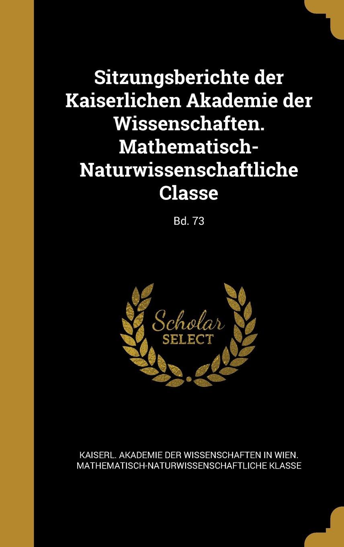 Sitzungsberichte Der Kaiserlichen Akademie Der Wissenschaften. Mathematisch-Naturwissenschaftliche Classe; Bd. 73 (German Edition) pdf