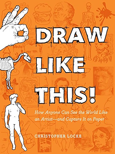 Draw Like This!: How Anyone Can See the World Like an Artist--and Capture It on (Stick Figure Comics)