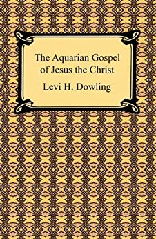 The Aquarian Gospel of Jesus the Christ by [Dowling, Levi H.]