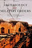 Archaeology of the Military Orders : A Survey of the Urban Centres, Rural Settlement and Castles of the Military Orders in the Latin East (C. 1120-1291), Boas, Adrian J., 0415299802