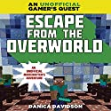 Escape From the Overworld: Overworld Adventures, Book 1 Audiobook by Danica Davidson Narrated by Dan Woren