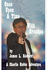 Once Upon a Time With Grandpa: A Charlie Hobbs Adventure Kindle Edition