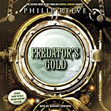 Predator's Gold: Mortal Engines, Book 2 Audiobook by Philip Reeve Narrated by Barnaby Edwards