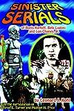 Sinister Serials of Boris Karloff, Bela Lugosi and Lon Chaney, Jr., Leonard J. Kohl and George E. Turner, 1887664319