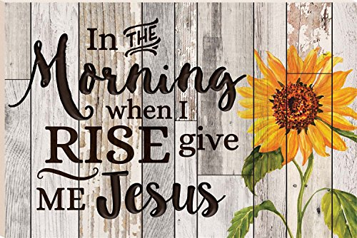 In The Morning When I Rise Give Me Jesus Sunflower 16 x 24 Faux