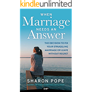 When Marriage Needs an Answer: The Decision to Fix Your Struggling Marriage or Leave Without Regret