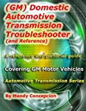 (GM) Domestic Automotive Transmission Troubleshooter and Reference, Mandy Concepcion, 1466390379