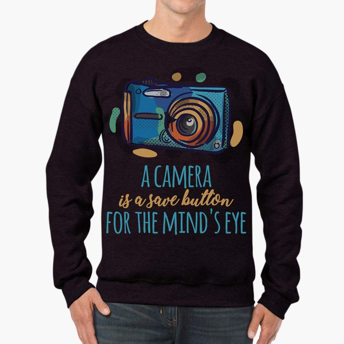 a Camera is a Save Button for The Minds Eye Unisex Sweatshirt tee