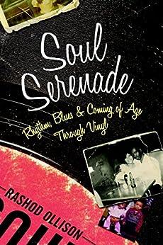 Soul Serenade: Rhythm, Blues & Coming of Age Through Vinyl by [Ollison, Rashod]