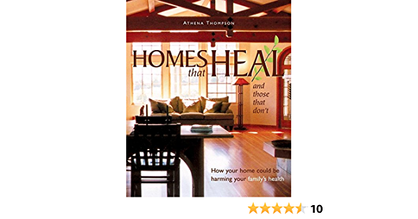 Homes That Heal And Those That Don T How Your Home Could Be Harming Your Family S Health Thompson Athena 9780865715110 Amazon Com Books