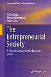 The Entrepreneurial Society: A Reform Strategy for the European Union (International Studies in Entrepreneurship Book 43) (English Edition)