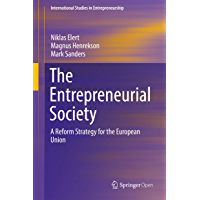 The Entrepreneurial Society: A Reform Strategy for the European Union (International Studies in Entrepreneurship Book 43)
