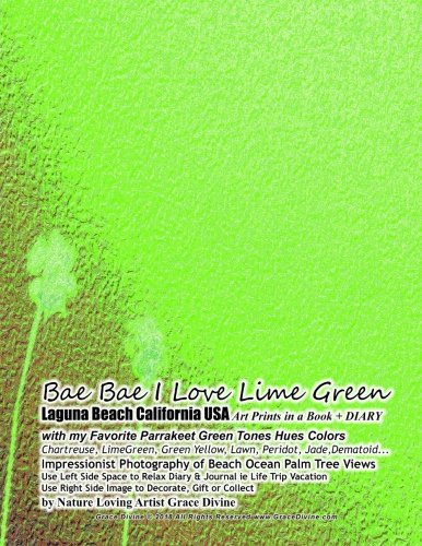 Download Bae Bae I Love Lime Green Laguna Beach California USA Art Prints in a Book + DIARY with my Favorite Parrakeet Green Tones Hues Colors  Chartreuse, ... Collect by Nature Loving Artist Grace Divine ebook