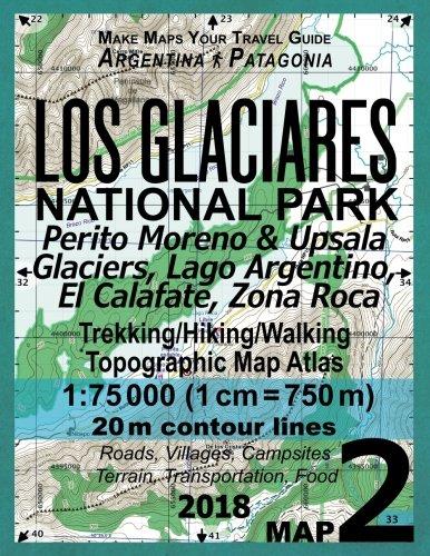 Trekkers Walkers in Los Glaciares National Par Del Desierto Parque Nacional Los Glaciares Trekking//Hiking//Walking Topographic Map Atlas 1:50000: All the Necessary Information for Hikers El Chalten Trekking Map Monte Fitz Roy /& Cerro Torre Lago OHiggins