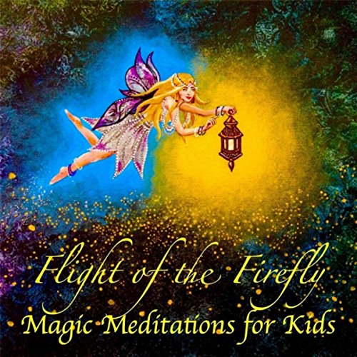 Flight of the Firefly: Magic Meditations for Kids (Flight Of The Fireflies)