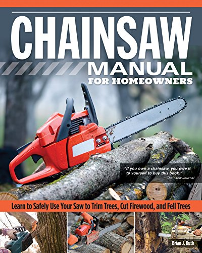 Chainsaw Manual for Homeowners, Revised 2nd Edition: Learn to Safely Use Your Saw to Trim Trees, Cut Firewood, and Fell Trees (Fox Chapel Publishing) 12 Chainsaw Tasks with Step-by-Step Color Photos