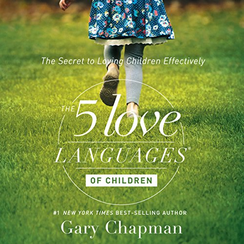The 5 Love Languages of Children: The Secret to Loving Children Effectively by Oasis Audio