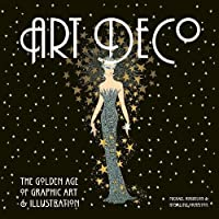 Art Deco: The Golden Age of Graphic Art and Illustration