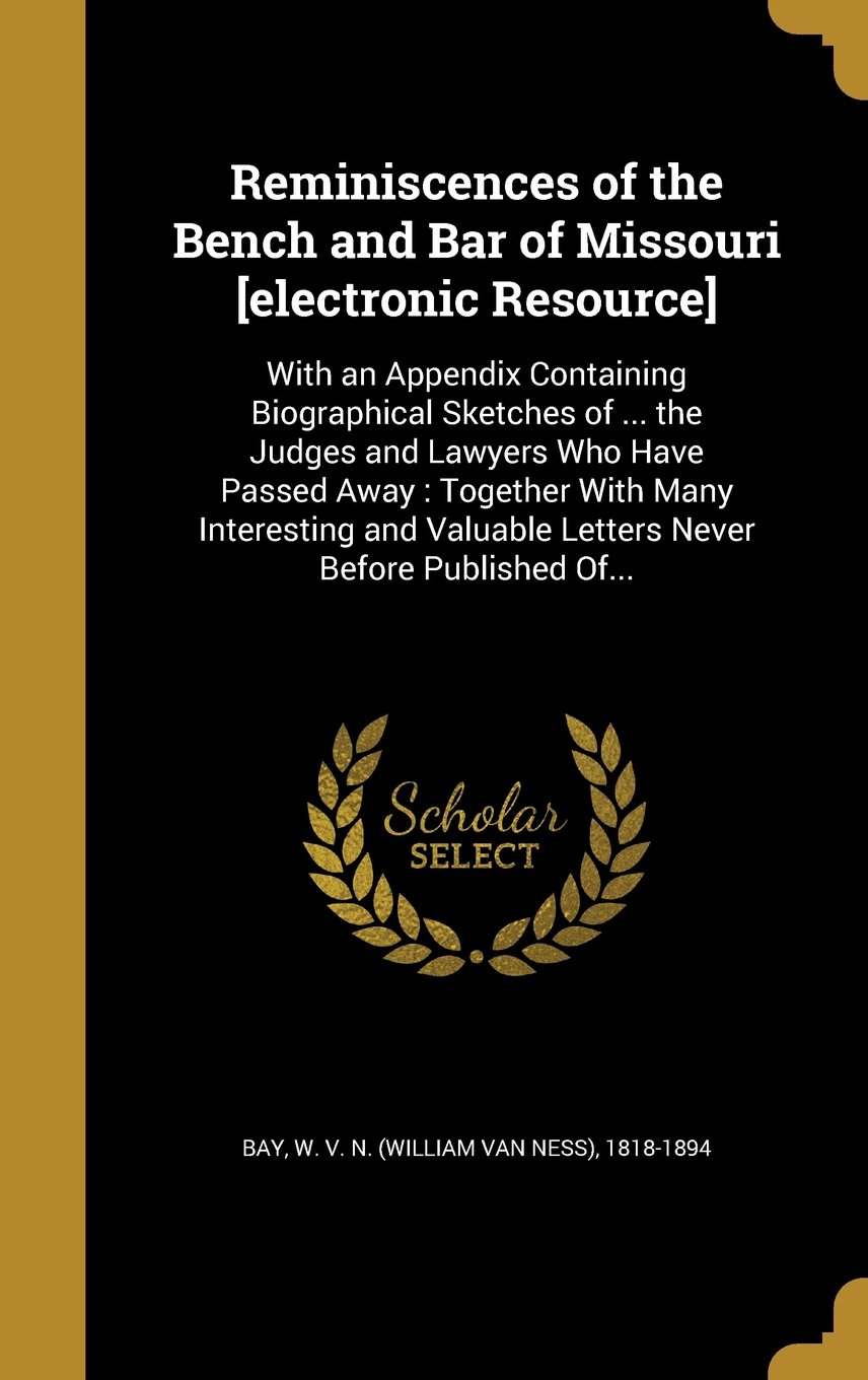 Reminiscences of the Bench and Bar of Missouri [Electronic Resource]: With an Appendix Containing Biographical Sketches of ... the Judges and Lawyers ... Valuable Letters Never Before Published Of... PDF